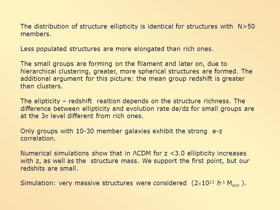 The distribution of structure ellipticity is identical for structures with N>50 members.