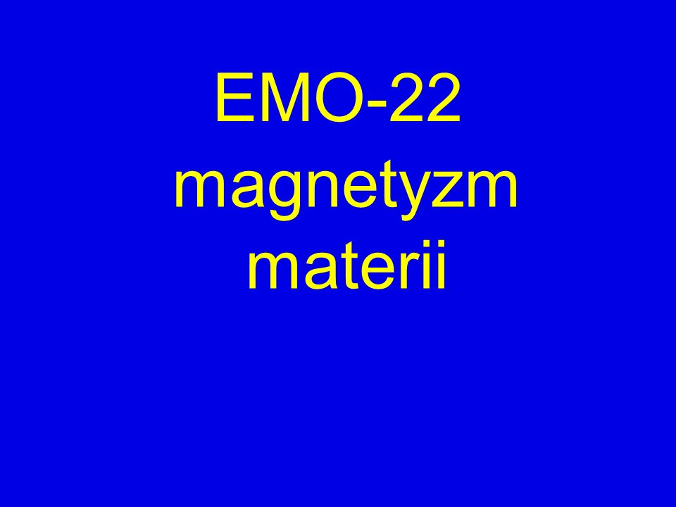 EMO-22 magnetyzm materii