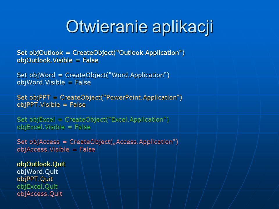 Otwieranie aplikacji Set objOutlook = CreateObject( Outlook.Application ) objOutlook.Visible = False.