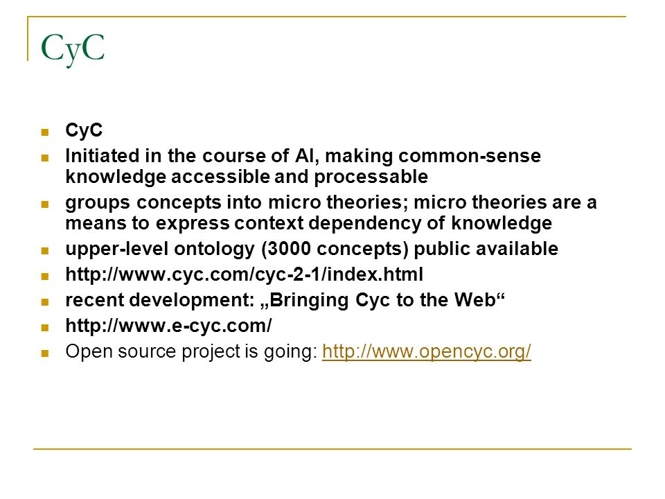 CyC CyC. Initiated in the course of AI, making common-sense knowledge accessible and processable.