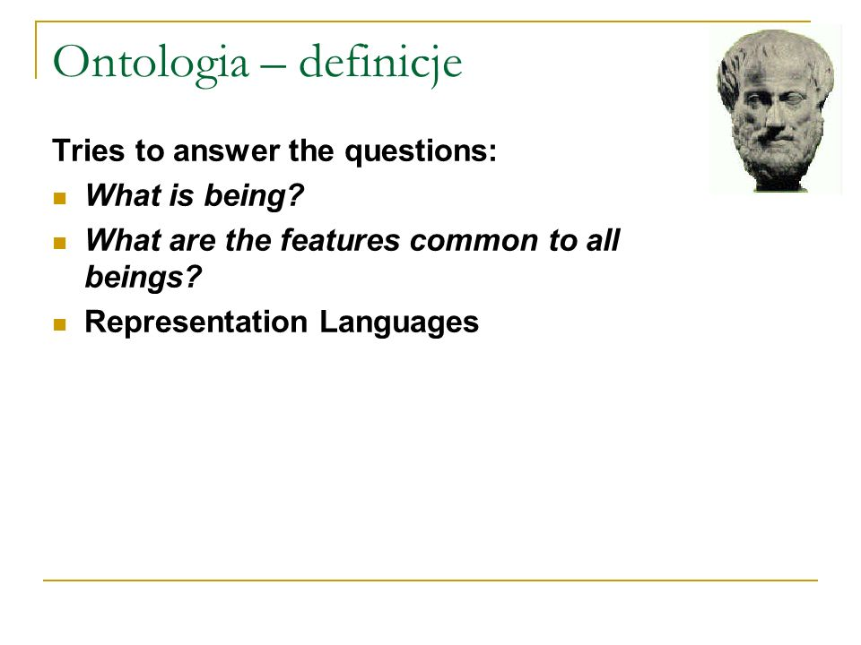 Ontologia – definicje Tries to answer the questions: What is being