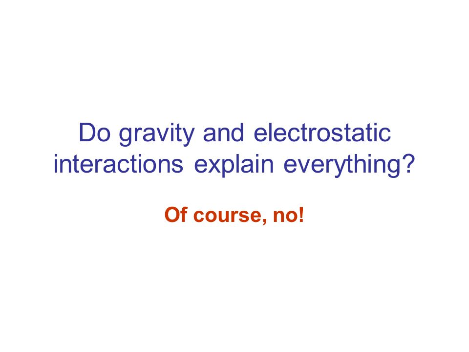 Do gravity and electrostatic interactions explain everything