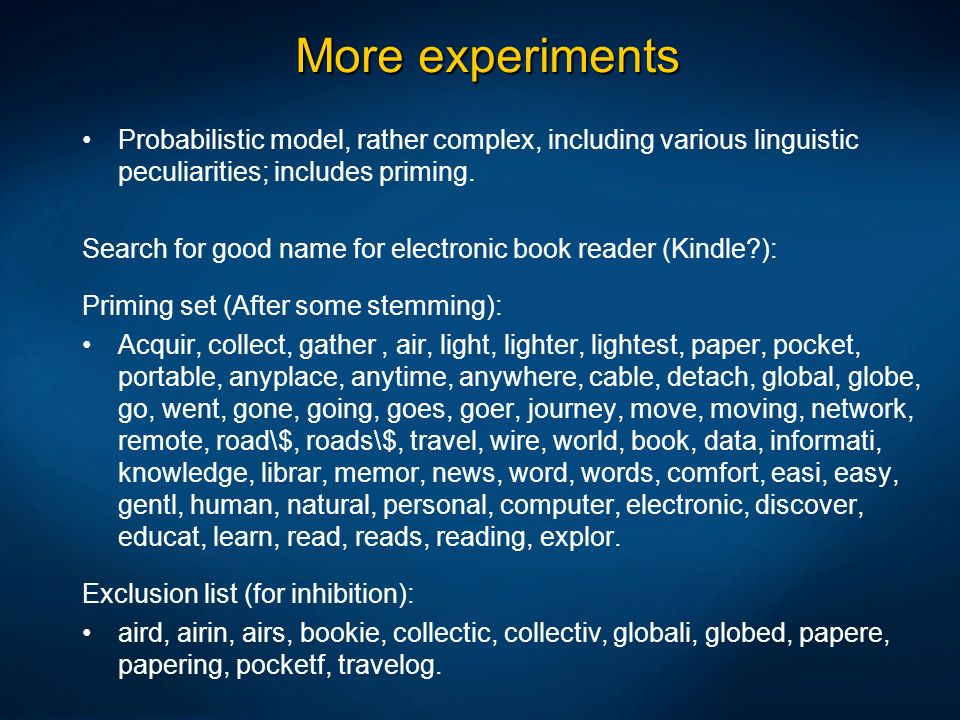 More experiments Probabilistic model, rather complex, including various linguistic peculiarities; includes priming.