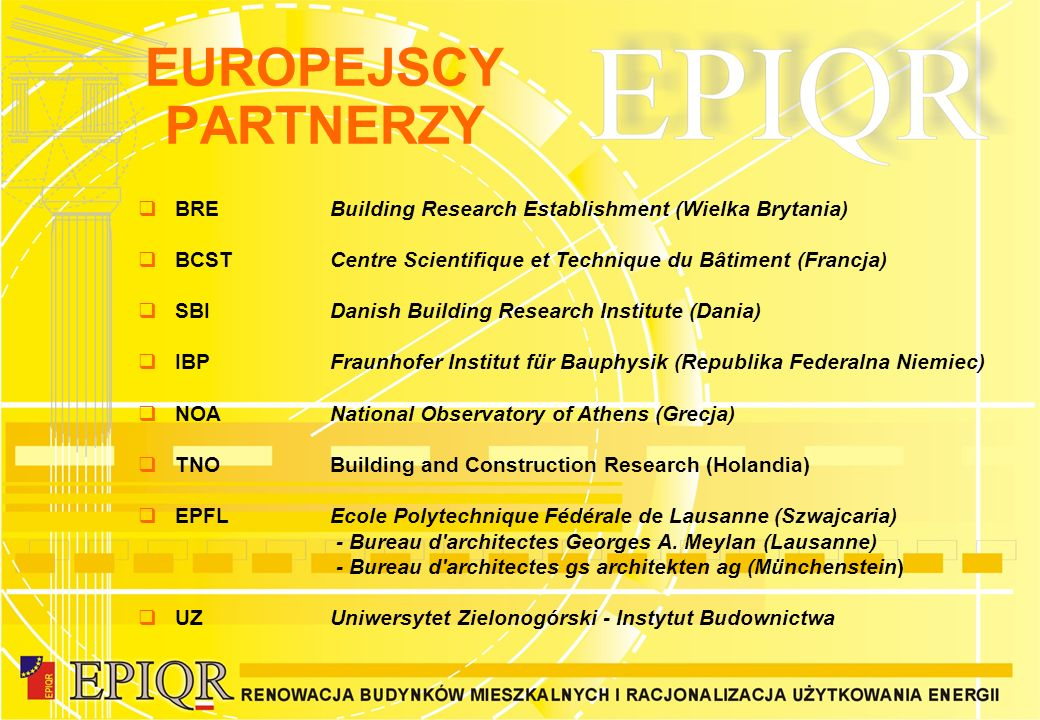 EUROPEJSCY PARTNERZY BRE Building Research Establishment (Wielka Brytania) BCST Centre Scientifique et Technique du Bâtiment (Francja)