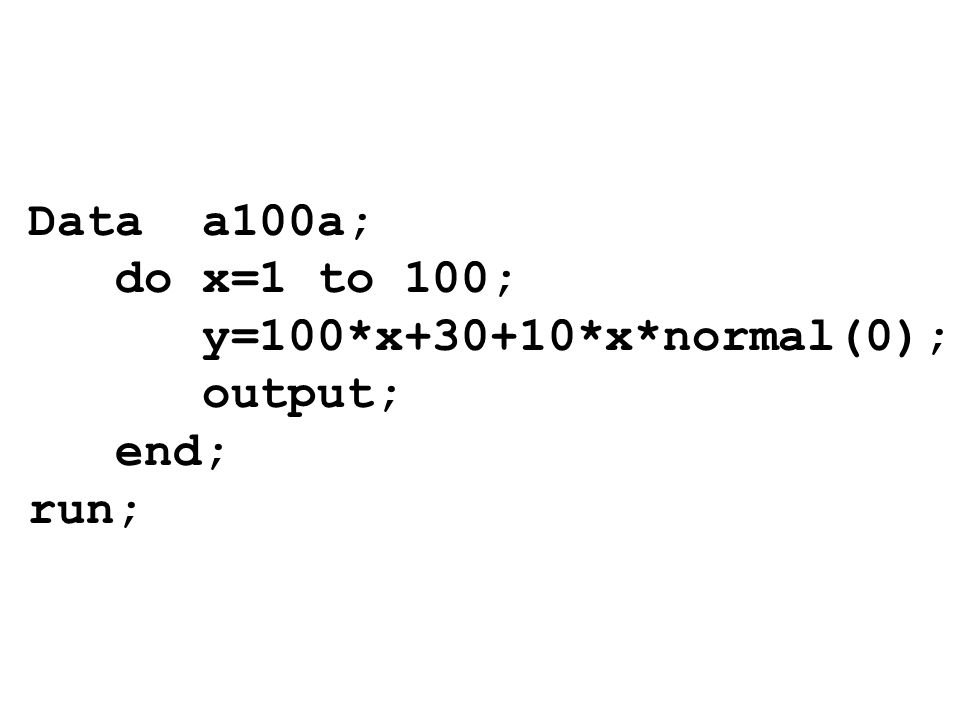 Data a100a; do x=1 to 100; y=100*x+30+10*x*normal(0); output; end; run;