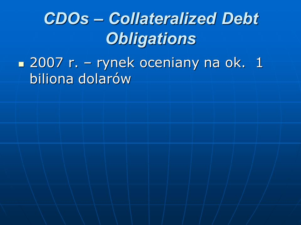 CDOs – Collateralized Debt Obligations