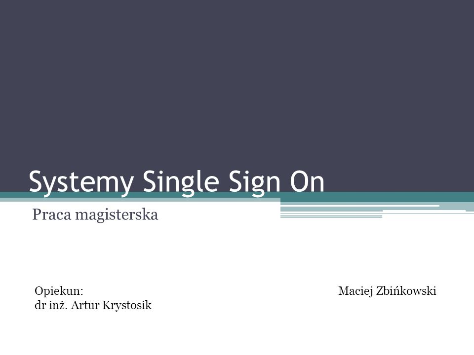 Systemy Single Sign On Praca magisterska Opiekun: