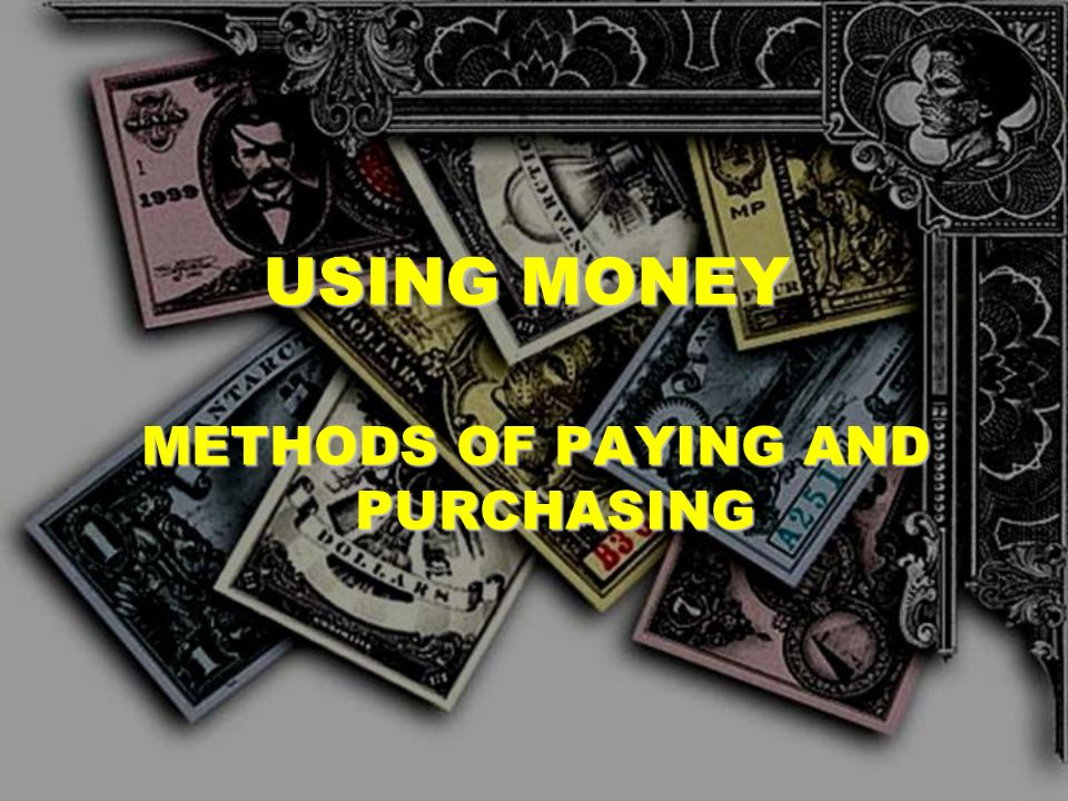 METHODS OF PAYING AND PURCHASING