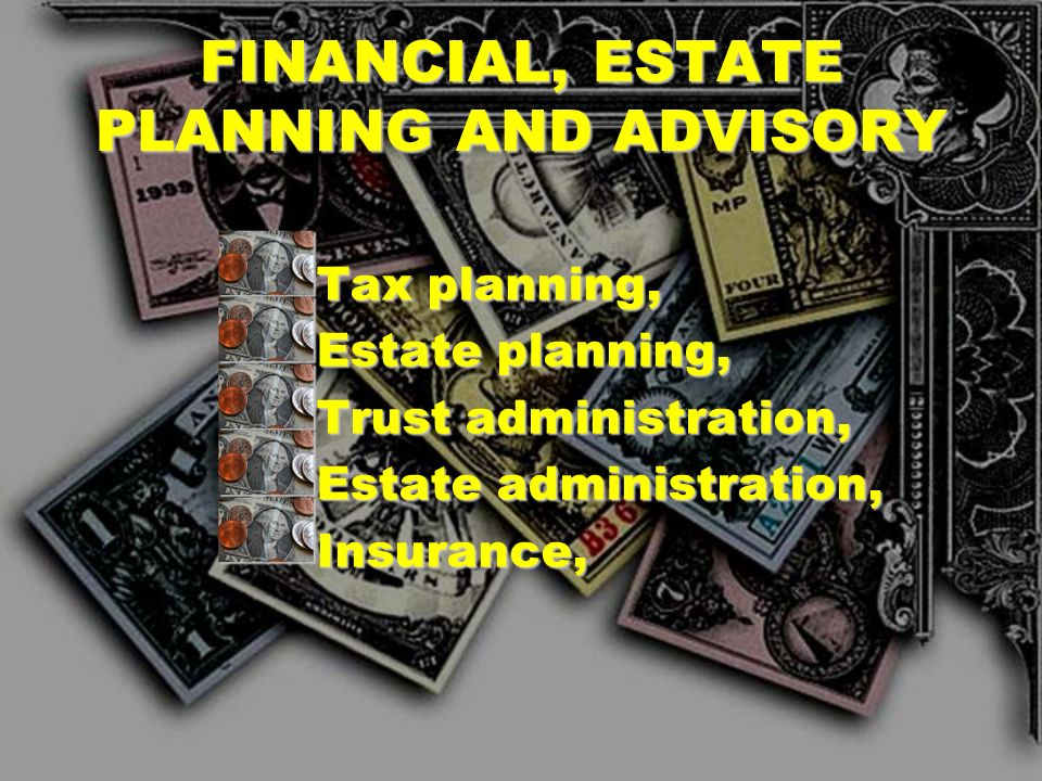 FINANCIAL, ESTATE PLANNING AND ADVISORY
