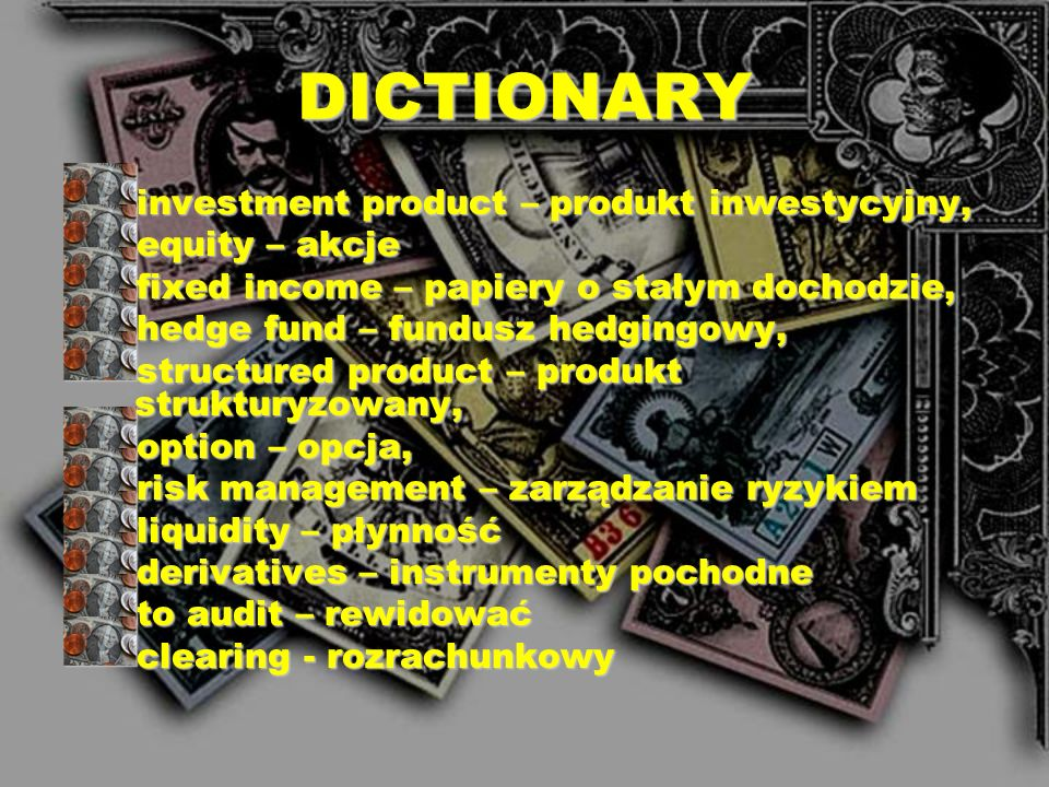 DICTIONARY investment product – produkt inwestycyjny, equity – akcje