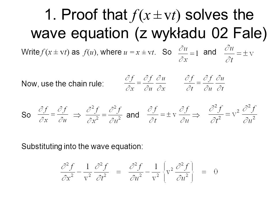 1. Proof that f (x ± vt) solves the wave equation (z wykładu 02 Fale)