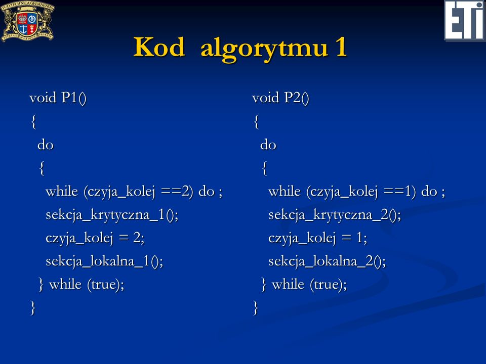 Kod algorytmu 1 void P1() { do while (czyja_kolej ==2) do ;