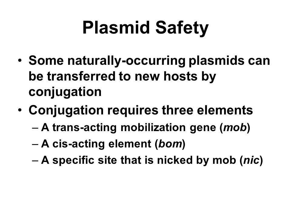 Plasmid Safety Some naturally-occurring plasmids can be transferred to new hosts by conjugation. Conjugation requires three elements.