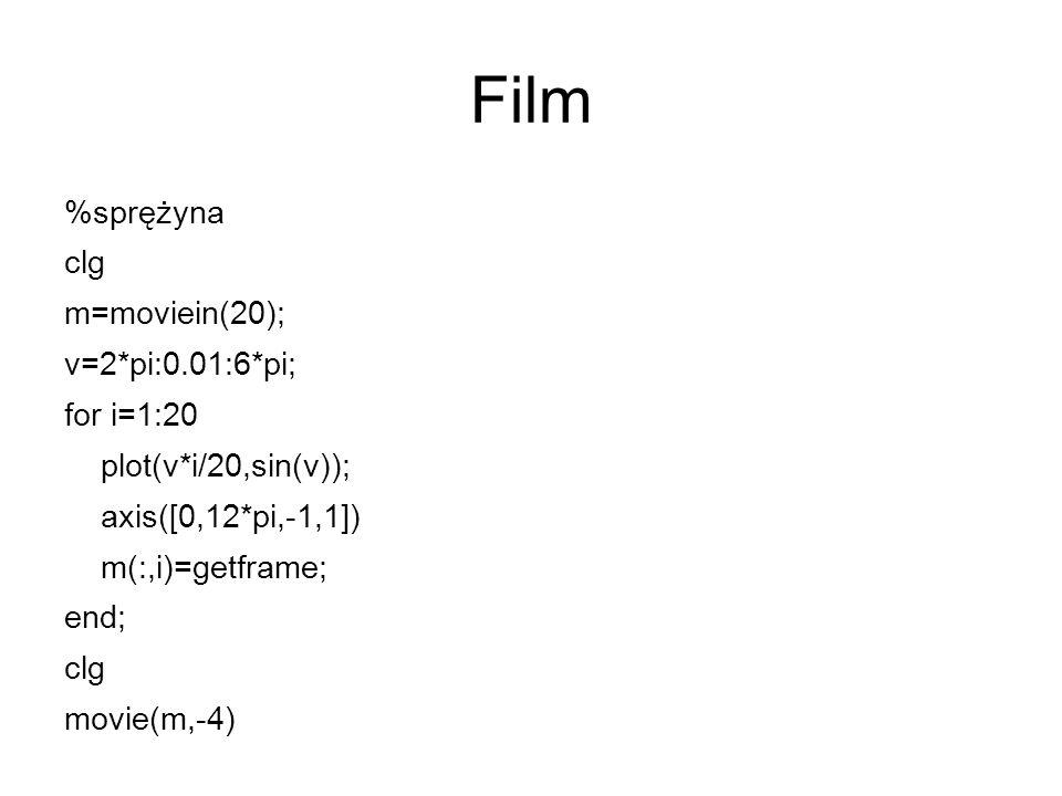 Film %sprężyna clg m=moviein(20); v=2*pi:0.01:6*pi; for i=1:20