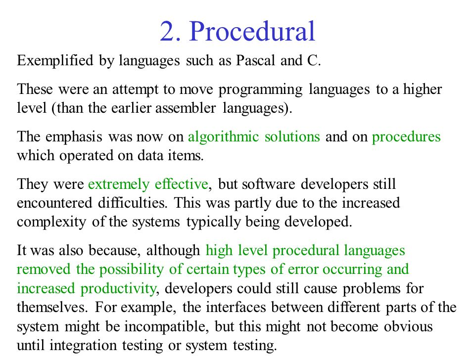 2. Procedural Exemplified by languages such as Pascal and C.