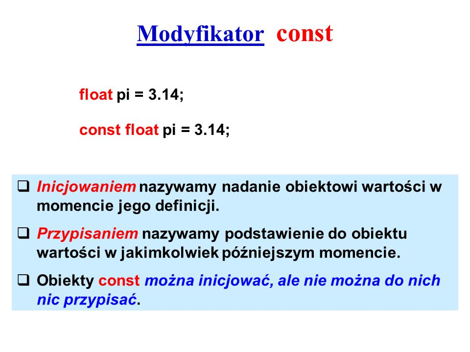 Modyfikator const float pi = 3.14; const float pi = 3.14;