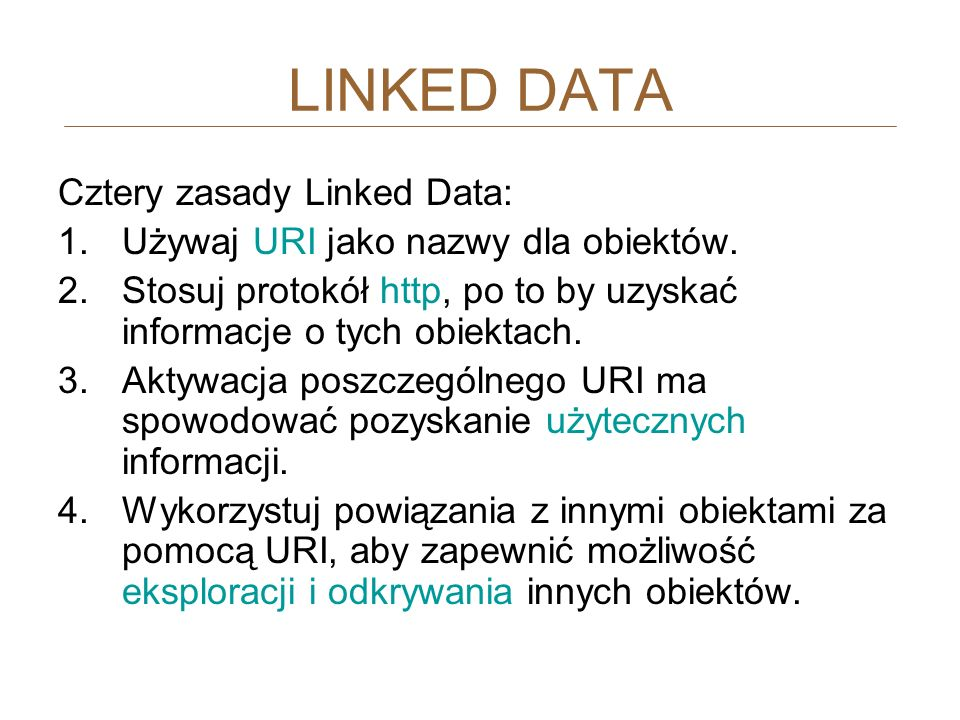 LINKED DATA Cztery zasady Linked Data: