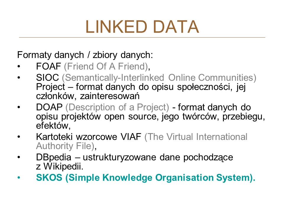 LINKED DATA Formaty danych / zbiory danych: FOAF (Friend Of A Friend),