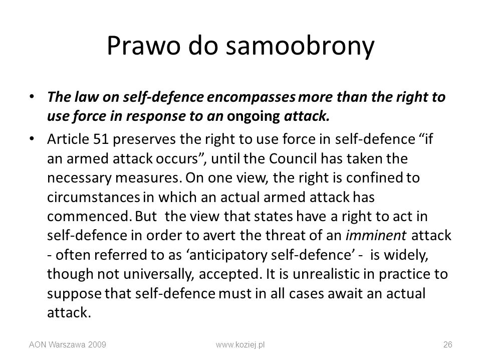 Prawo do samoobrony The law on self-defence encompasses more than the right to use force in response to an ongoing attack.