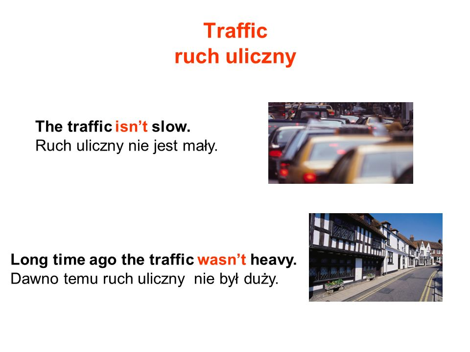 Traffic ruch uliczny The traffic isn't slow.