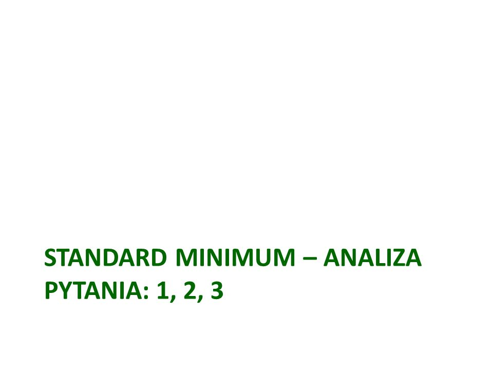 Standard minimum – analiza Pytania: 1, 2, 3