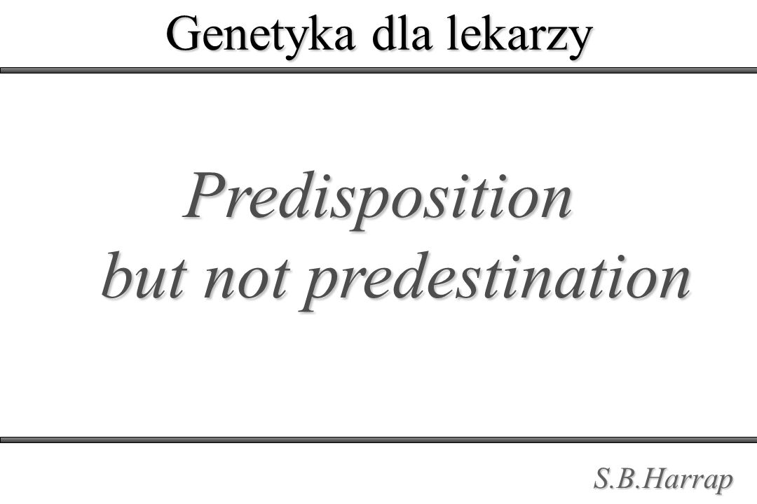 Predisposition but not predestination