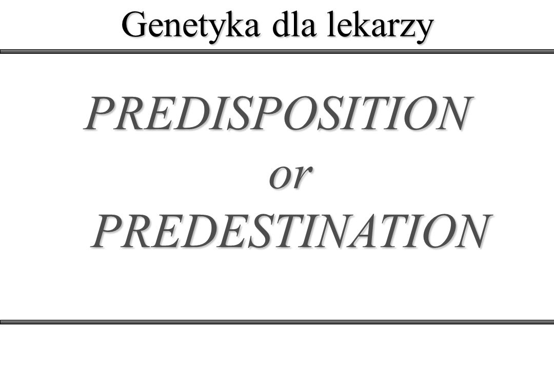 PREDISPOSITION or PREDESTINATION