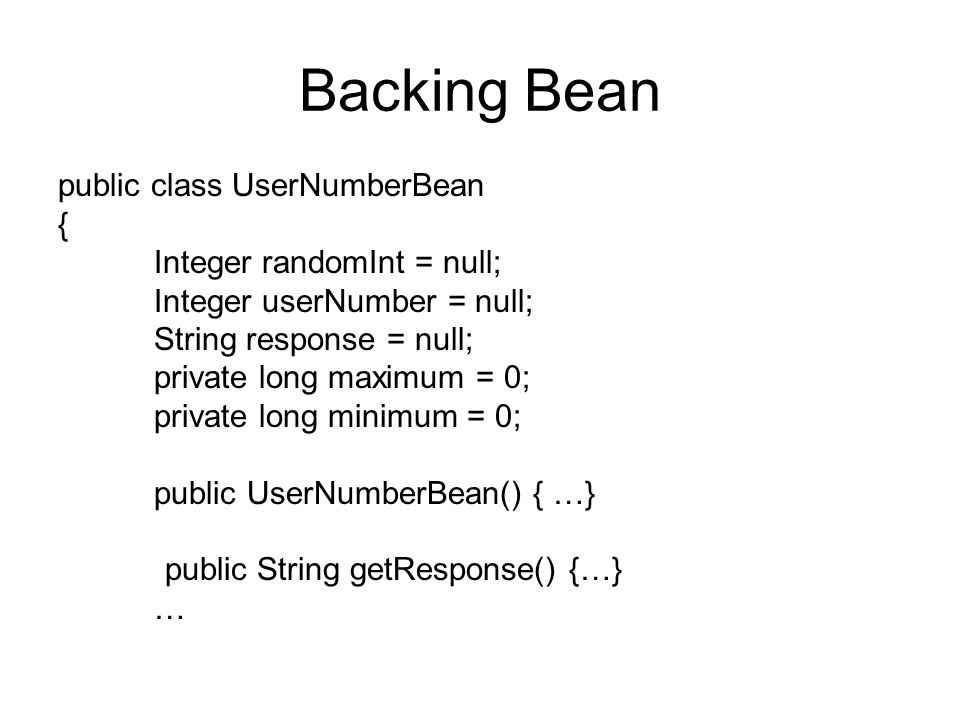 Backing Bean public class UserNumberBean { Integer randomInt = null;