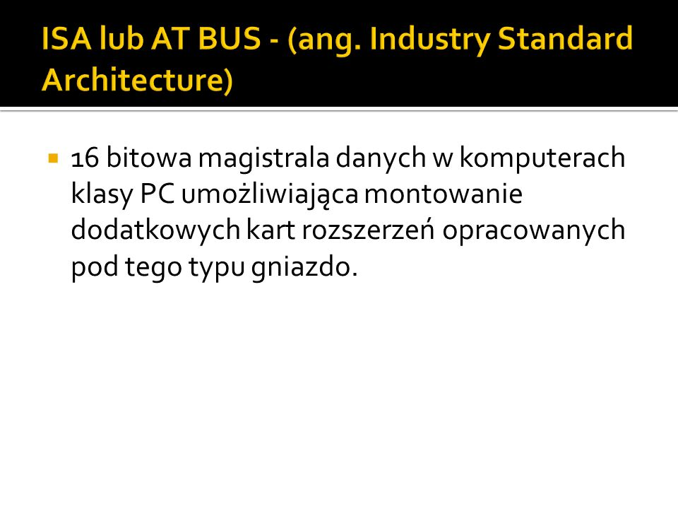 ISA lub AT BUS - (ang. Industry Standard Architecture)