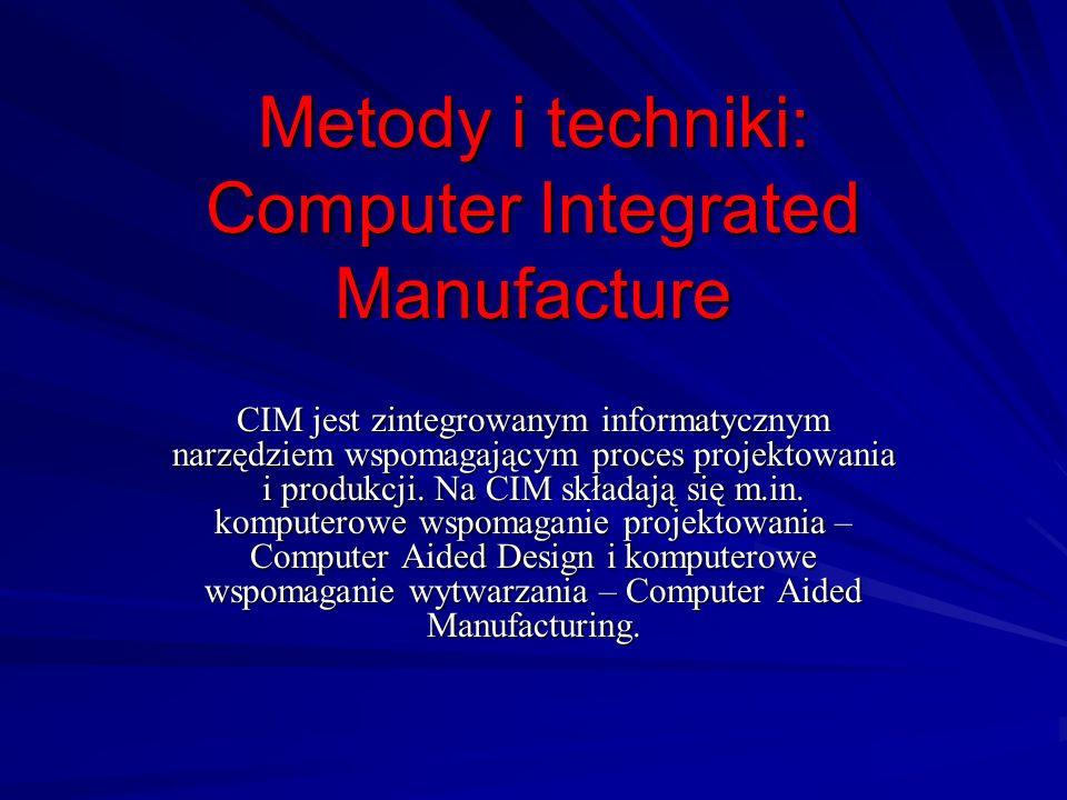 Metody i techniki: Computer Integrated Manufacture