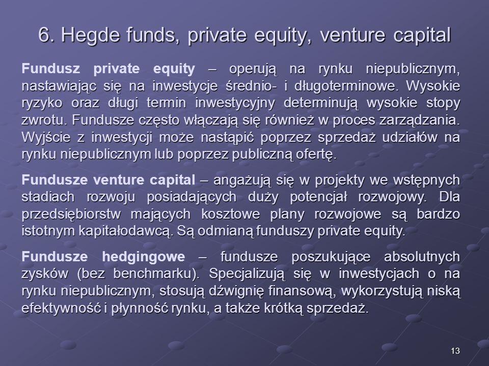 6. Hegde funds, private equity, venture capital