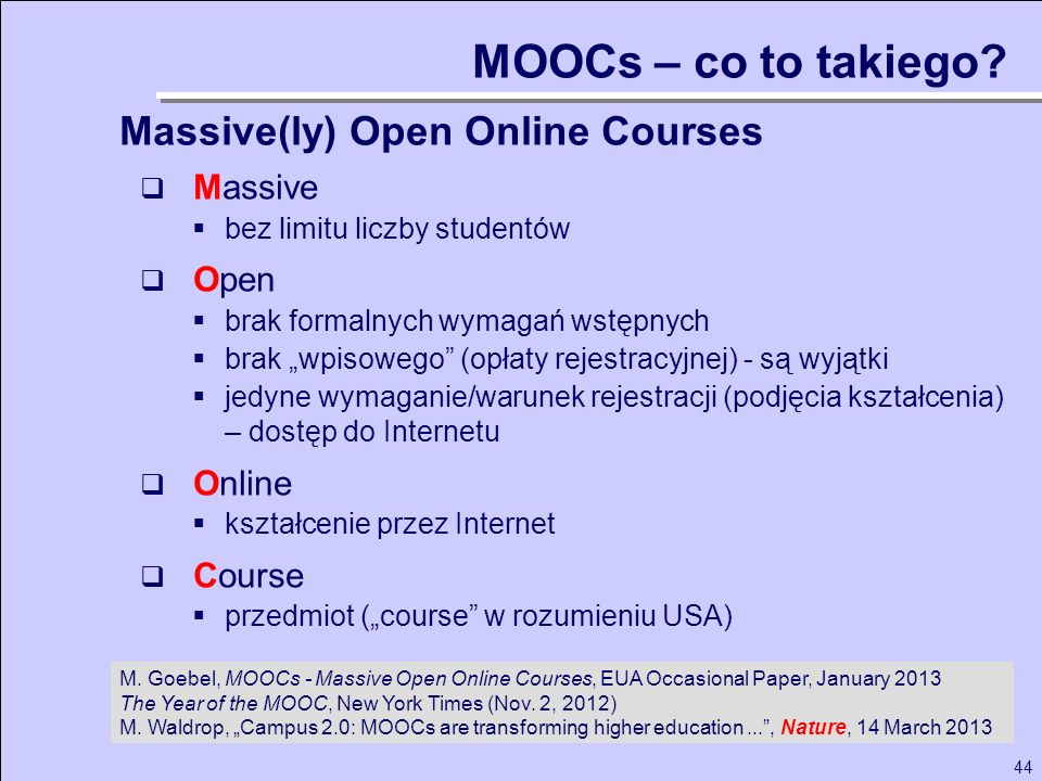 MOOCs – co to takiego Massive(ly) Open Online Courses Massive Open