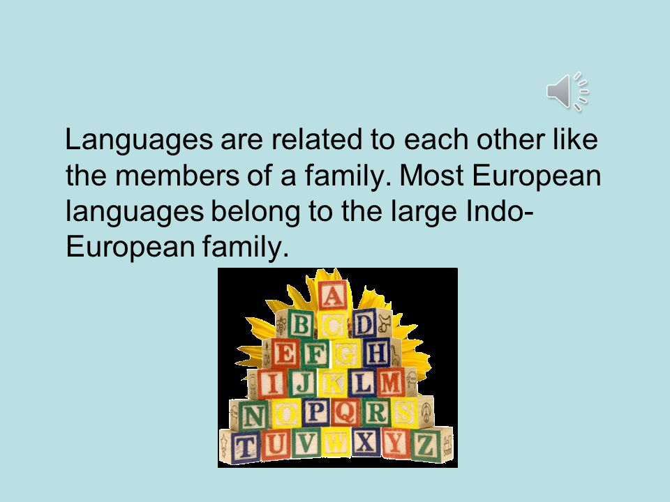 Languages are related to each other like the members of a family