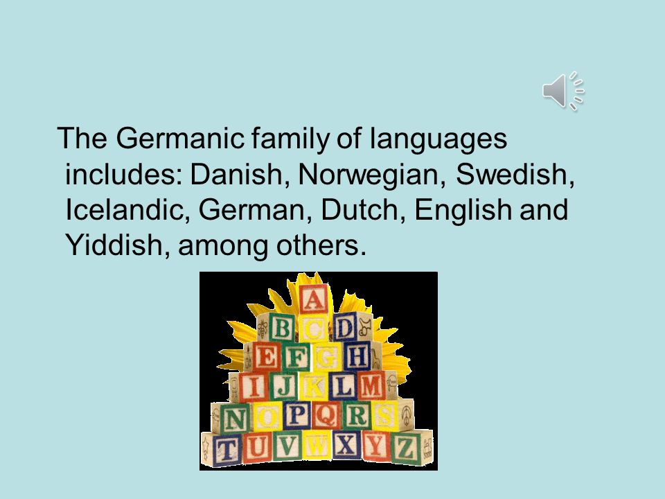 The Germanic family of languages includes: Danish, Norwegian, Swedish, Icelandic, German, Dutch, English and Yiddish, among others.