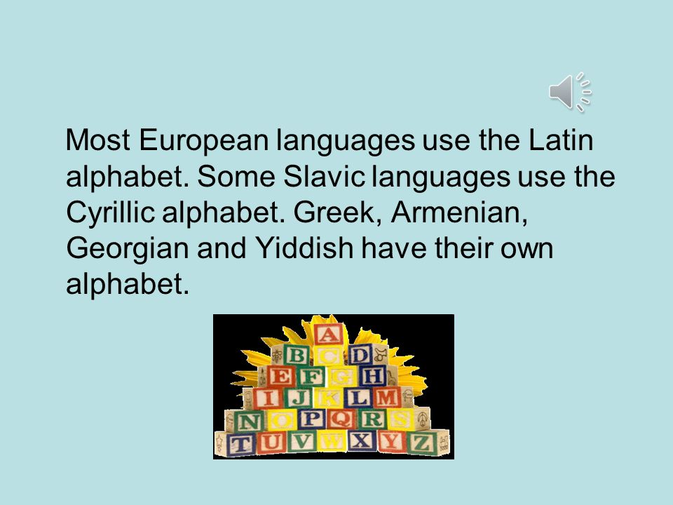 Most European languages use the Latin alphabet