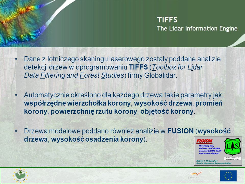 Dane z lotniczego skaningu laserowego zostały poddane analizie detekcji drzew w oprogramowaniu TIFFS (Toolbox for Lidar Data Filtering and Forest Studies) firmy Globalidar.