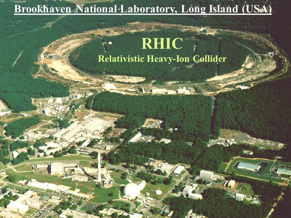 RHIC Brookhaven National Laboratory, Long Island (USA)