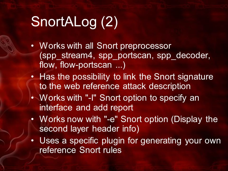 SnortALog (2) Works with all Snort preprocessor (spp_stream4, spp_portscan, spp_decoder, flow, flow-portscan ...)