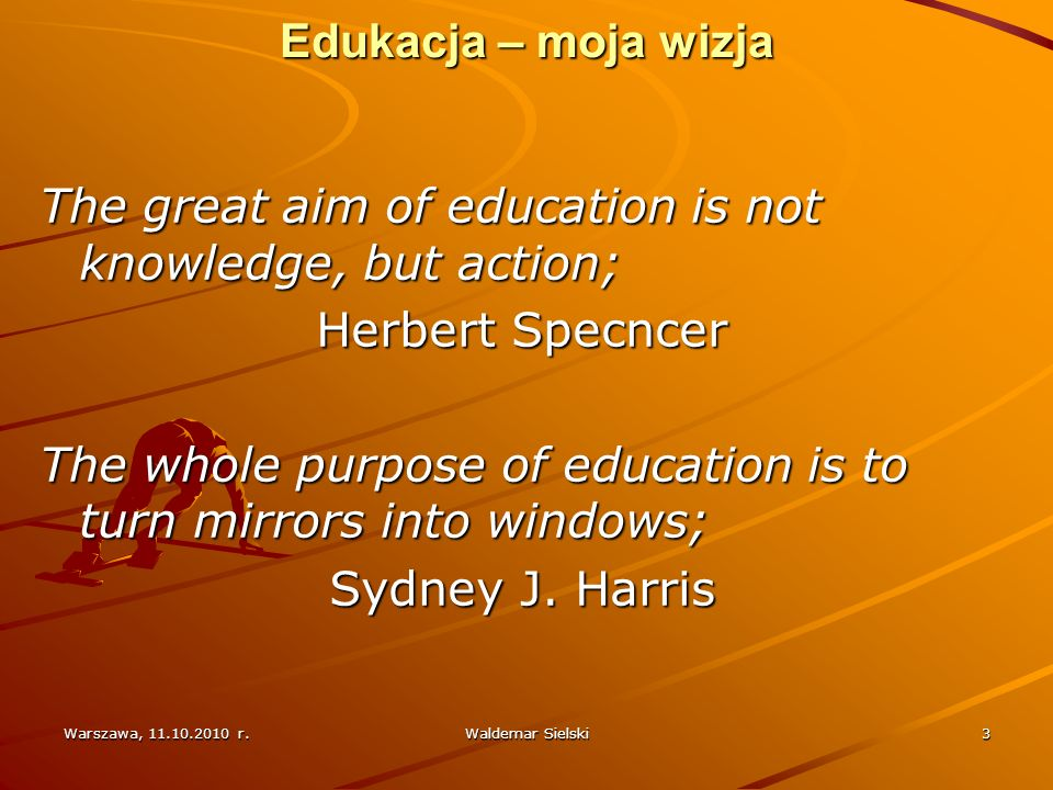 The great aim of education is not knowledge, but action;