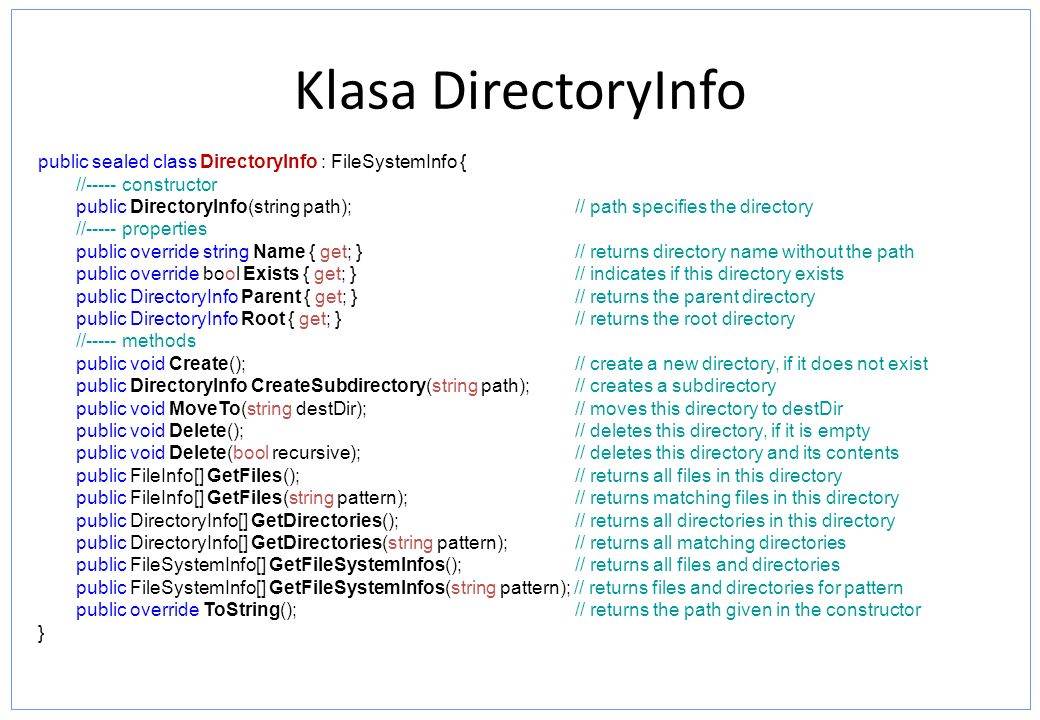 Klasa DirectoryInfo public sealed class DirectoryInfo : FileSystemInfo { //----- constructor.
