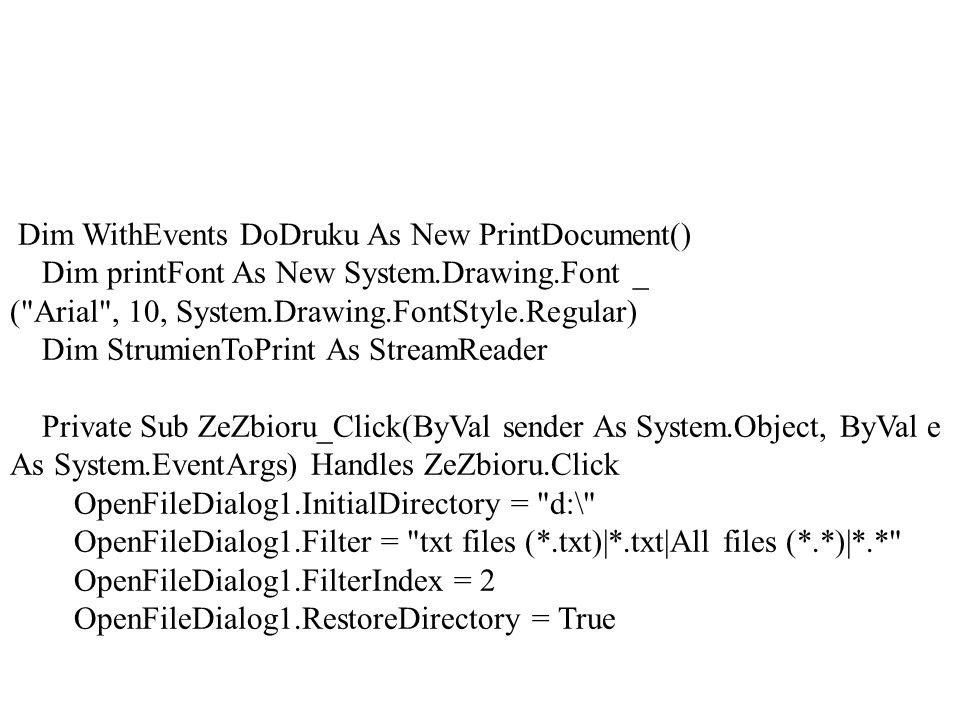 Dim WithEvents DoDruku As New PrintDocument()