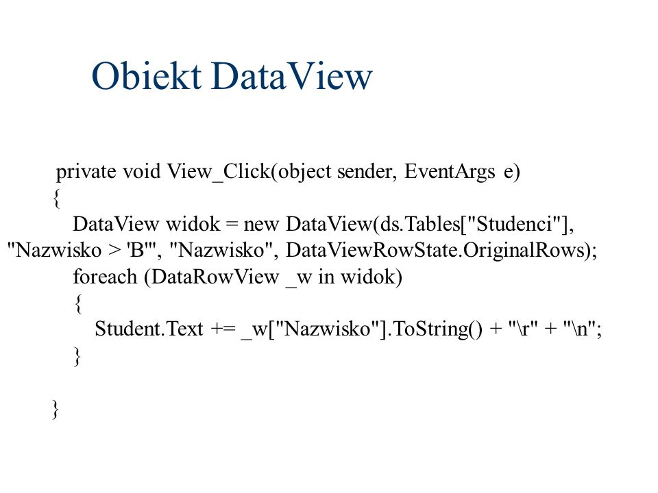 Obiekt DataView private void View_Click(object sender, EventArgs e) {