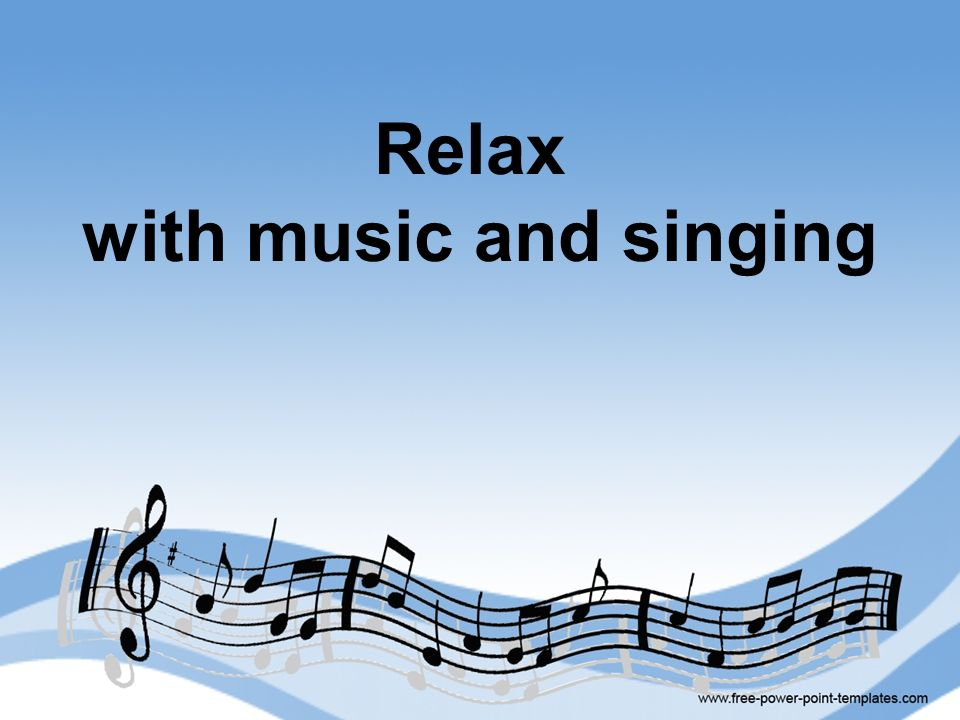 Relax with music and singing