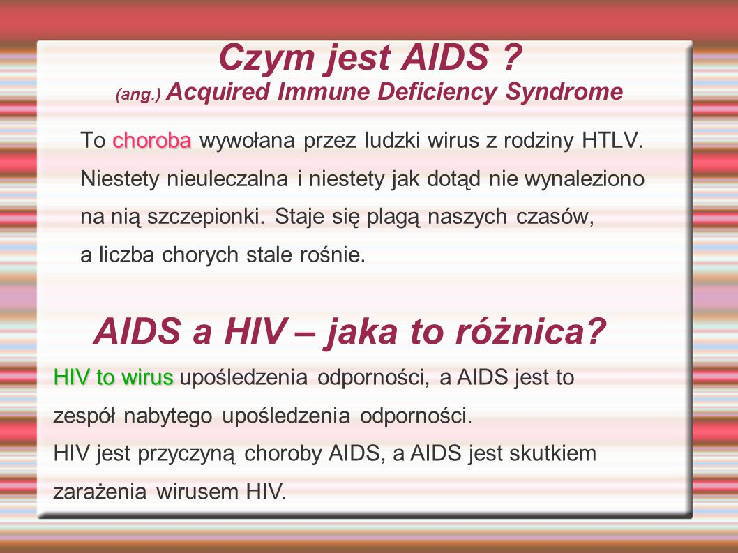 Czym jest AIDS (ang.) Acquired Immune Deficiency Syndrome