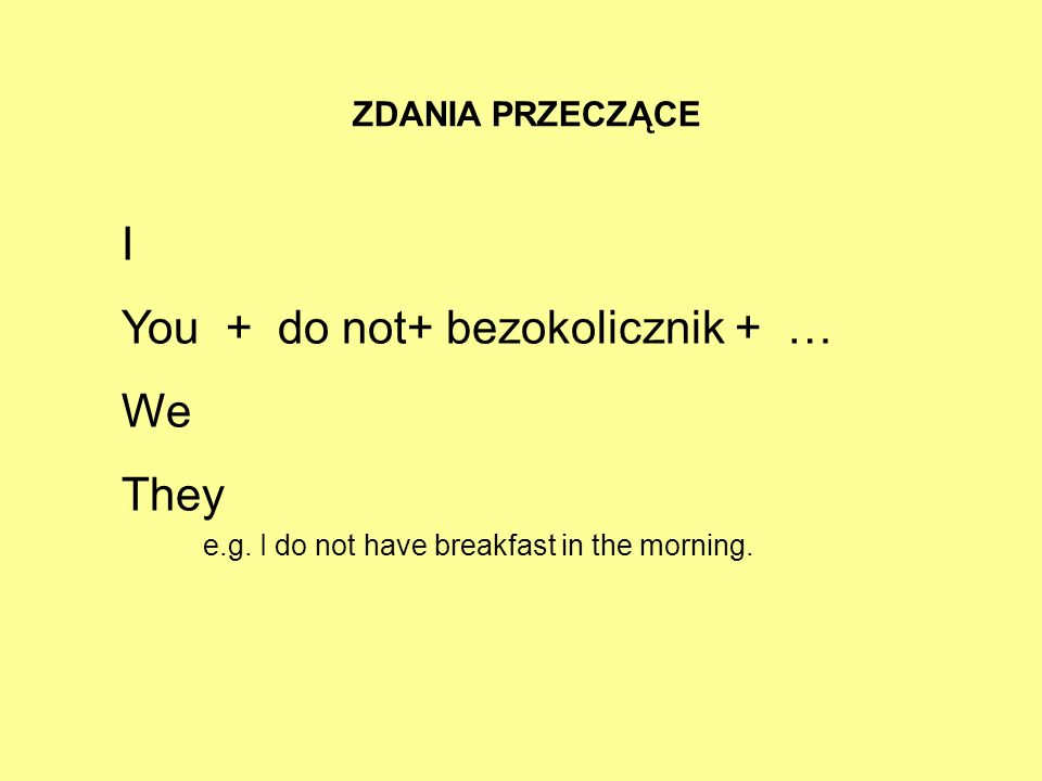 You + do not+ bezokolicznik + … We They