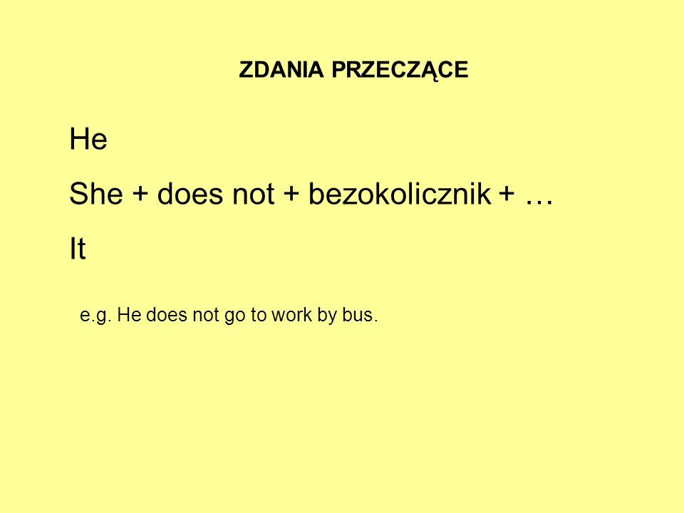 She + does not + bezokolicznik + … It