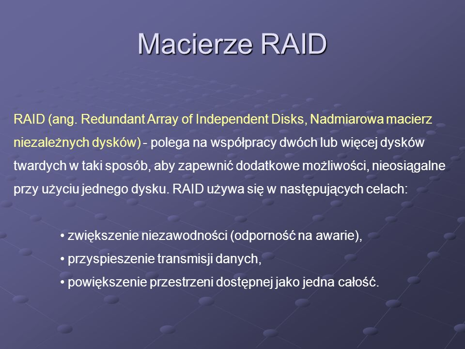 Macierze RAID RAID (ang. Redundant Array of Independent Disks, Nadmiarowa macierz.