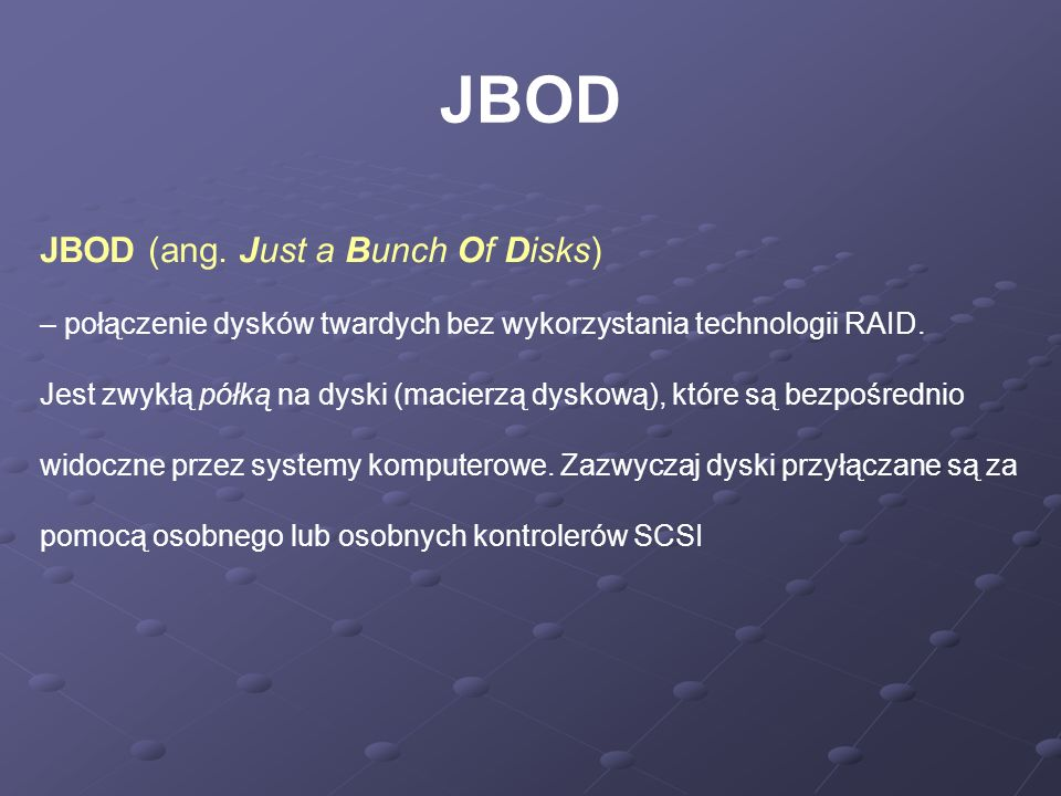 JBOD JBOD (ang. Just a Bunch Of Disks)