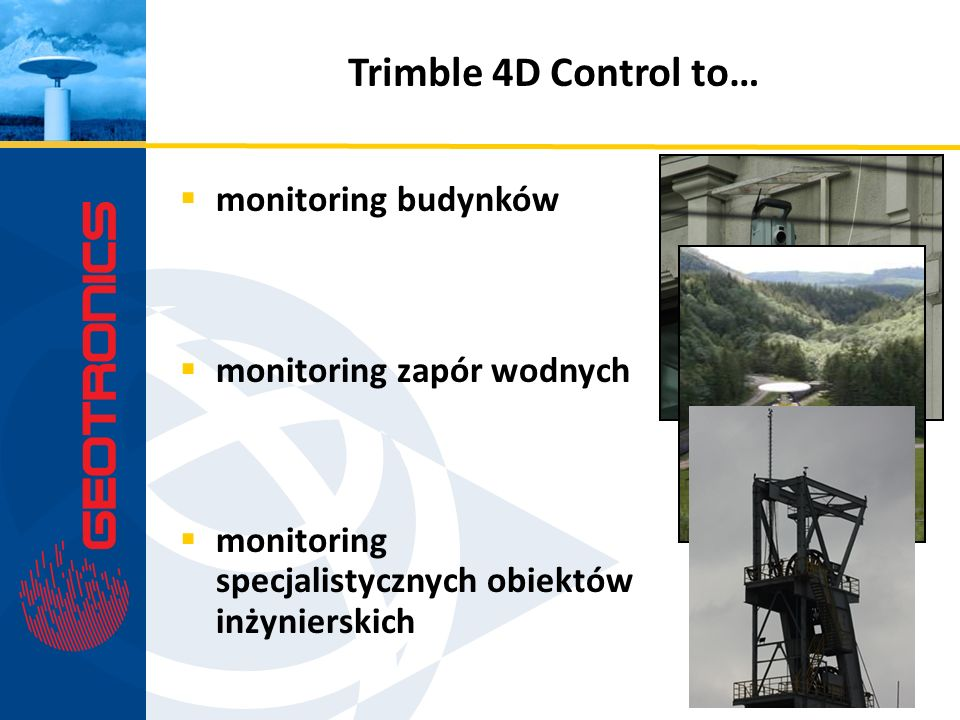 Trimble 4D Control to… monitoring budynków monitoring zapór wodnych