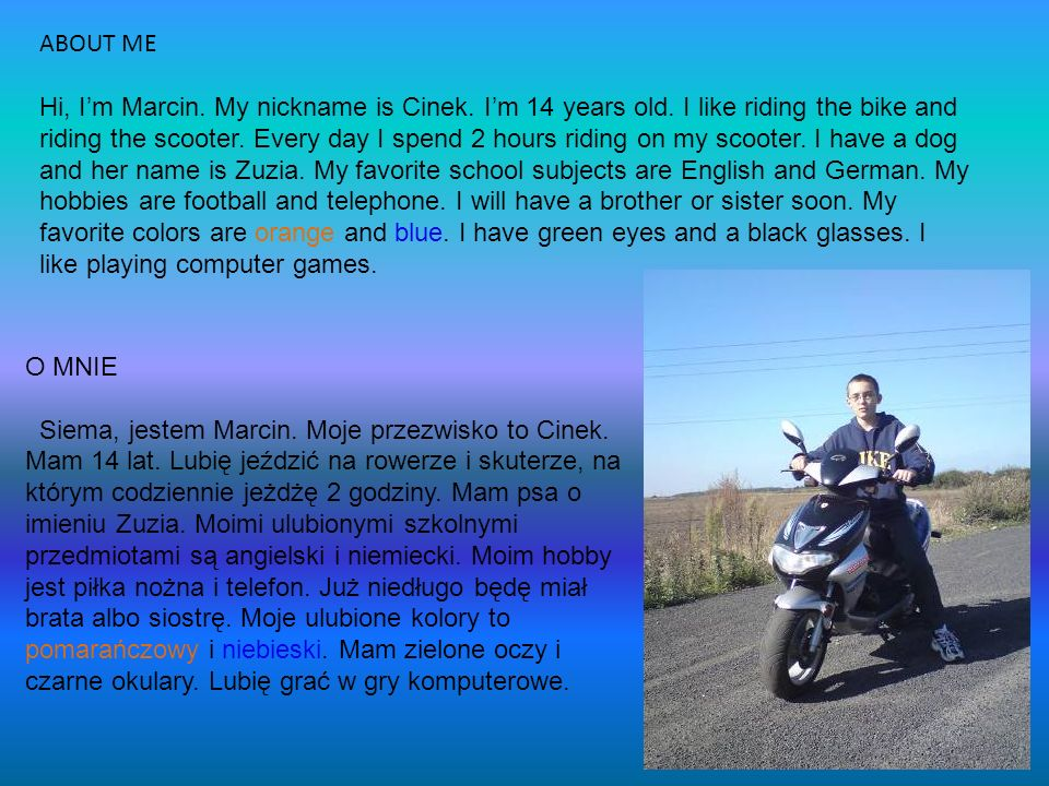 ABOUT ME Hi, I'm Marcin. My nickname is Cinek. I'm 14 years old